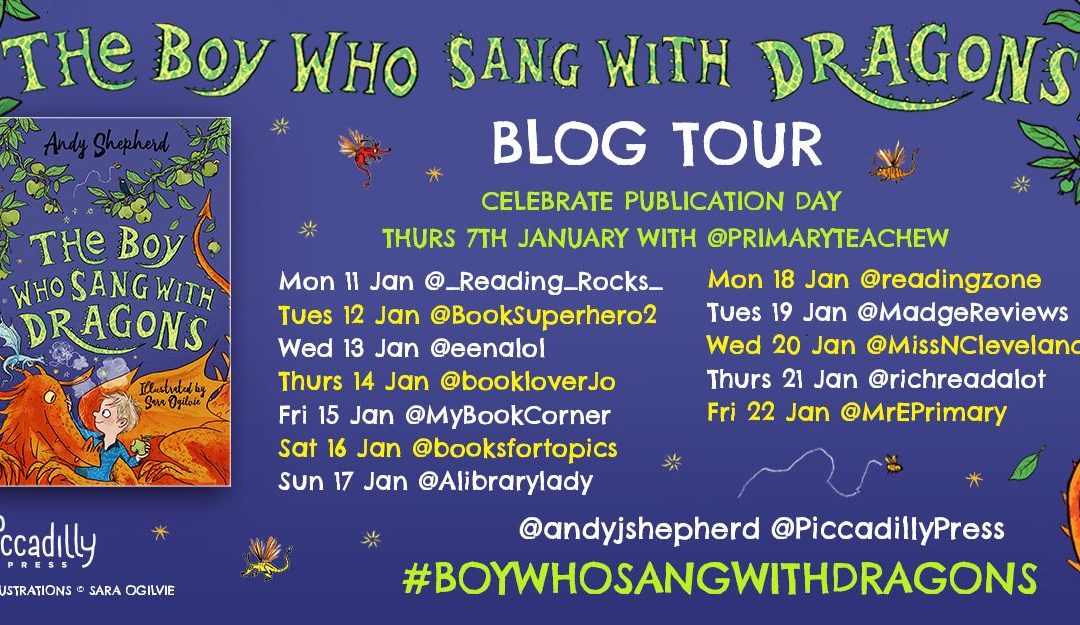 The #BoyWhoSangWithDragons by @andyjshepherd illustrated by #SaraOgilvie – blog tour Q&A – @piccadillypress